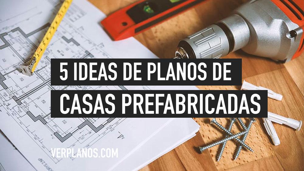 5 Ideas de planos de casas prefabricadas